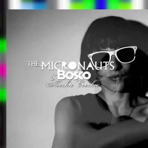 The Micronauts & Bosco - Hoochie Coochie