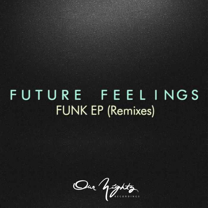 Future Feelings - Funk EP: Remixes [Our Nights Recordings NIGHTSD 006] (25 November, 2013)