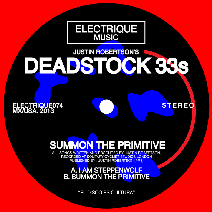 Justin Robertson's The Deadstock 33s - Summon The Primitive [Electrique Music ELECTRIQUE 074] (27 November, 2013)