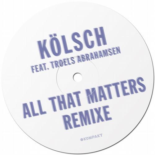 Kolsch feat. Troels Abrahamsen - All That Matters Remixe [Kompakt KOMPAKTDIGITAL037] (2013-11-04)