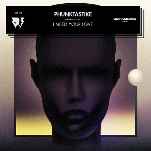 Phunktastike - I Need Your Love [Undertones Gang Records UGR019] (2013-12-21)