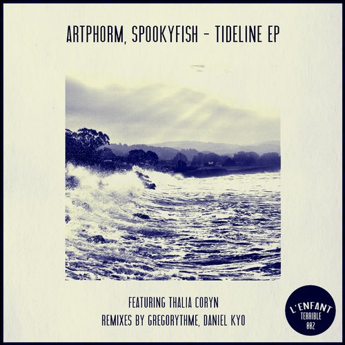 Artphorm & Spookyfish feat. Thalia Coryn - Tideline [L'Enfant Terrible Records LET002] (24 February, 2014)