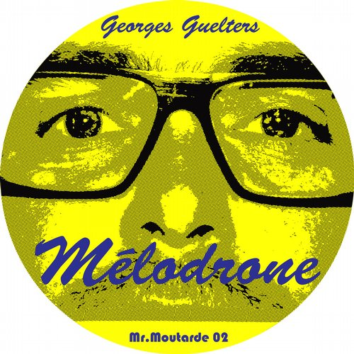 Georges Guelters - Mélodrone [Mr.Moutarde Records 10069744] (2014-02-20)