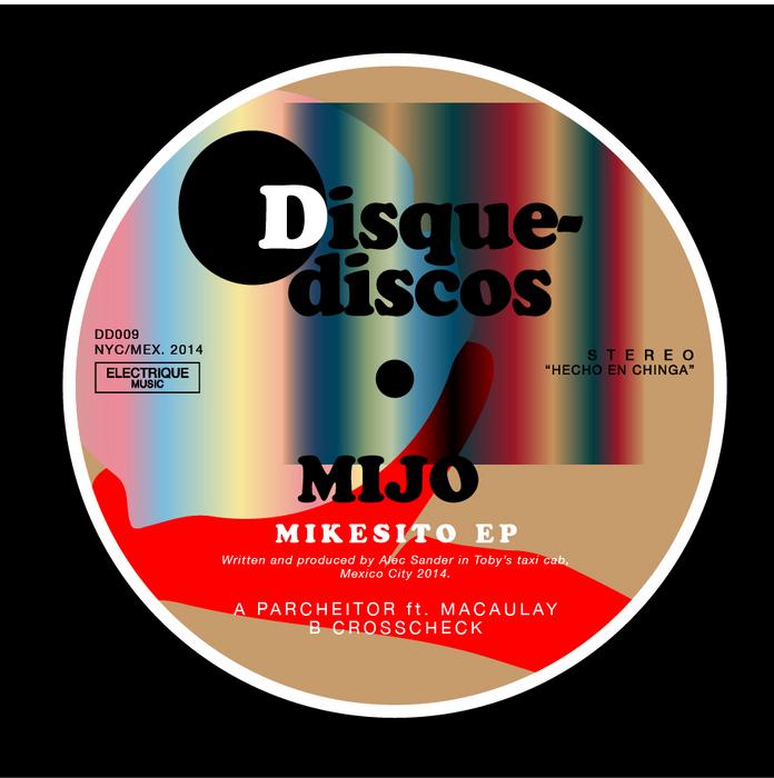 Mijo - Mikesito EP [Disque Discos DD 009] (13 February, 2014)