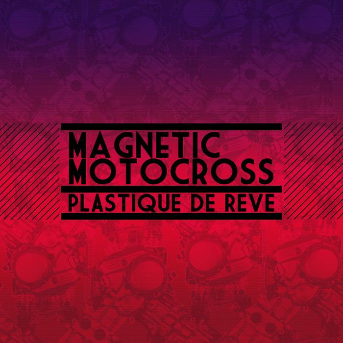Plastique de Rêve - Magnetic Motocross - EP [Space Factory 58862] (2014-01-27)