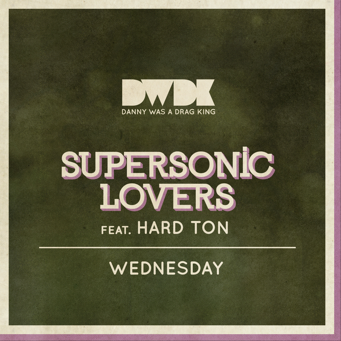 Supersonic Lovers feat. Hard Ton - Wednesday [Danny Was a Drag King DWDK 030] (17 February, 2014)