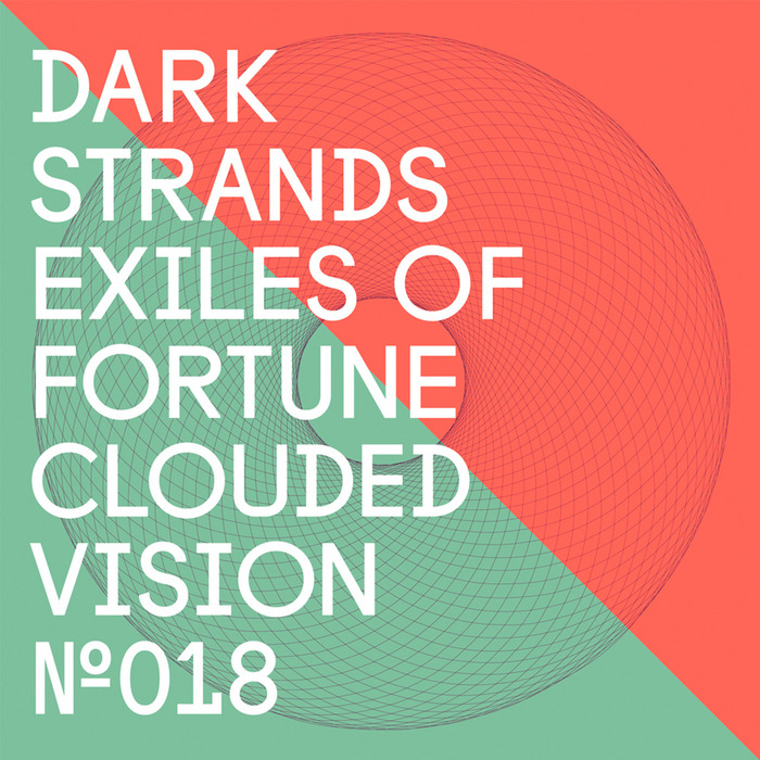 Dark Strands - Exiles Of Fortune EP [Clouded Vision Recordings CLOUDED 018] (2014-03-31)