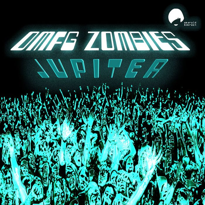 OMFG Zombies - Jupiter [Emerald and Doreen Records EDR 042] (21 March, 2014)