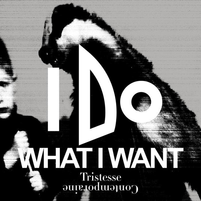 Tristesse Contemporaine - I Do What I Want - EP [Record Makers 61297] (2014-03-24)