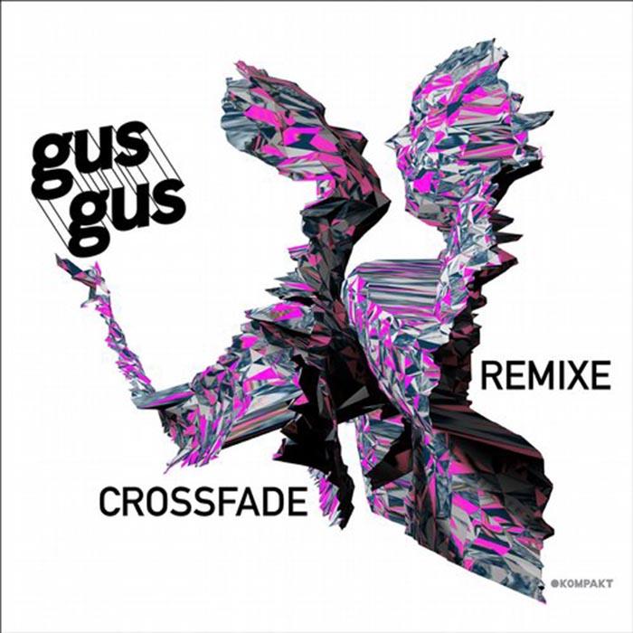 GusGus - Crossfade Remixe [Kompakt KOMPAKTDIGITAL040] (2014-04-14)