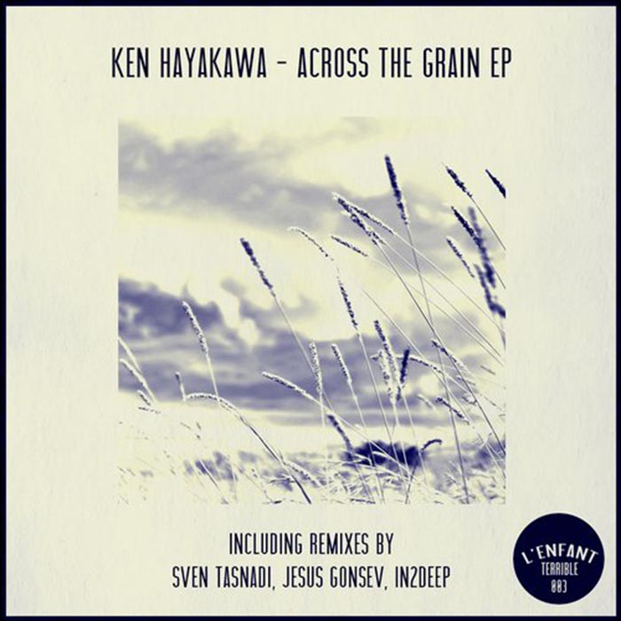 Ken Hayakawa - Across The Grain EP [L'enfant terrible Records LET003] (2014)