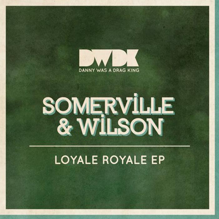 Somerville & Wilson - Loyale Royale EP [Danny Was A Drag King DWDK032] (2014-04-21)