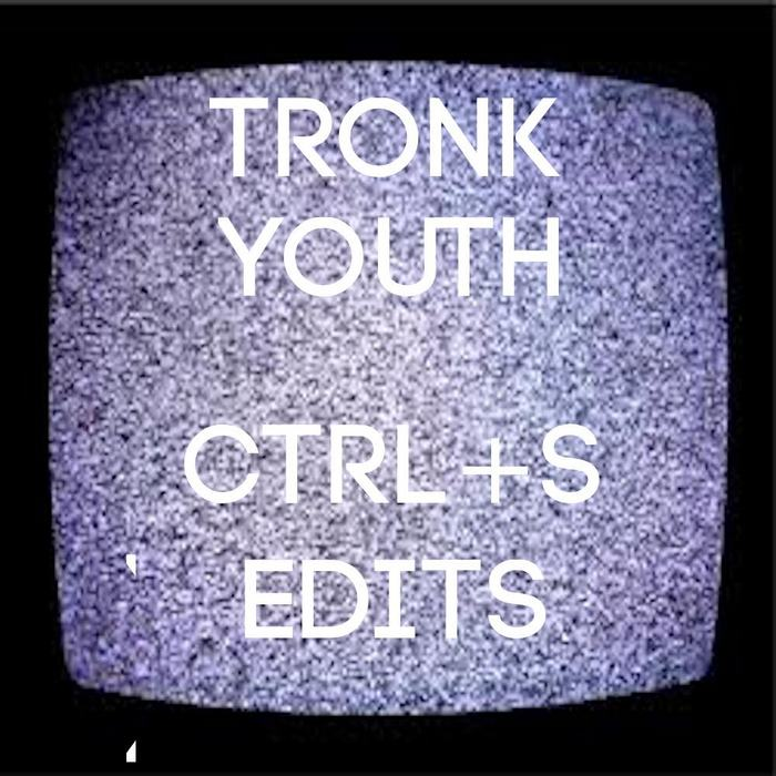 Tronik Youth - CTRL+S Edits Vol 1 [Nein Records NEIN 004] (4 April, 2014)