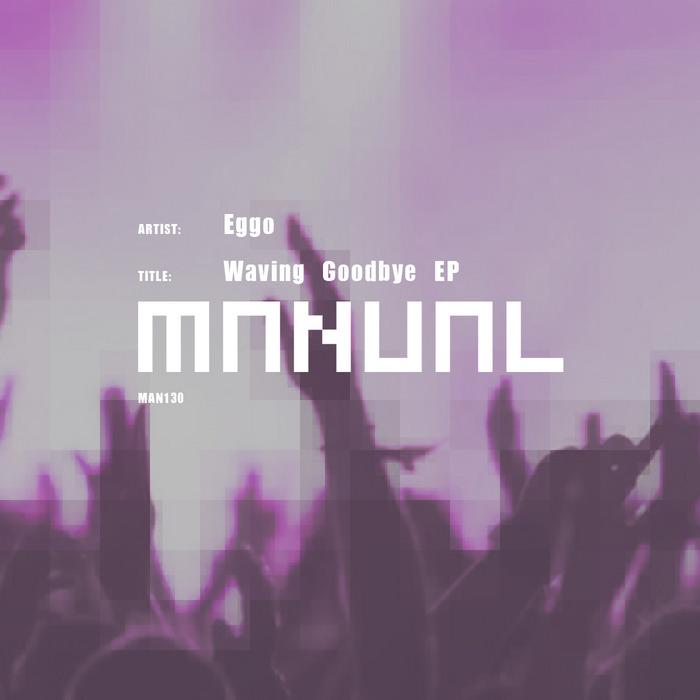 Eggo - Waving Goodbye EP [Manual Music MAN130] (2014-05-12)