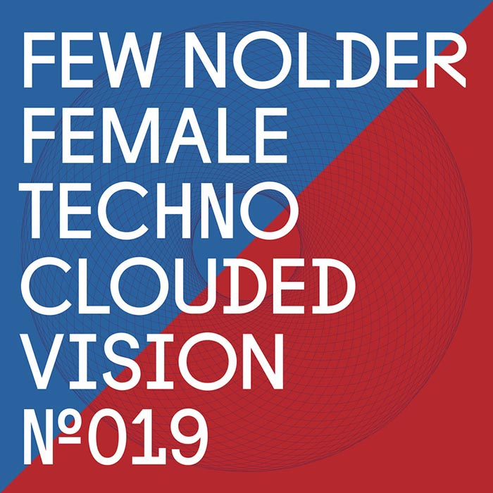 Few Nolder - Female Techno EP [Clouded Vision Recordings CLOUDED 019] (26 May 2014)
