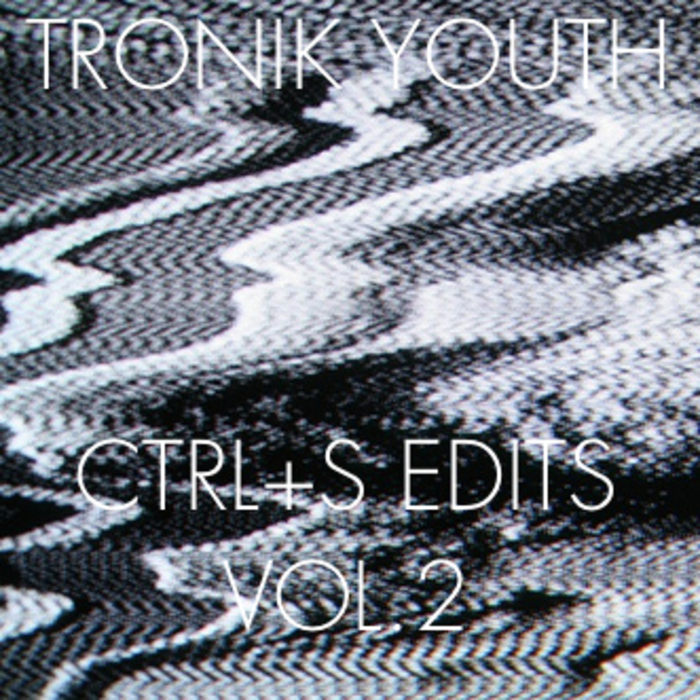 Tronik Youth - CTRL+S Edits Vol 2 [Nein NEIN 005] (2 May, 2014)