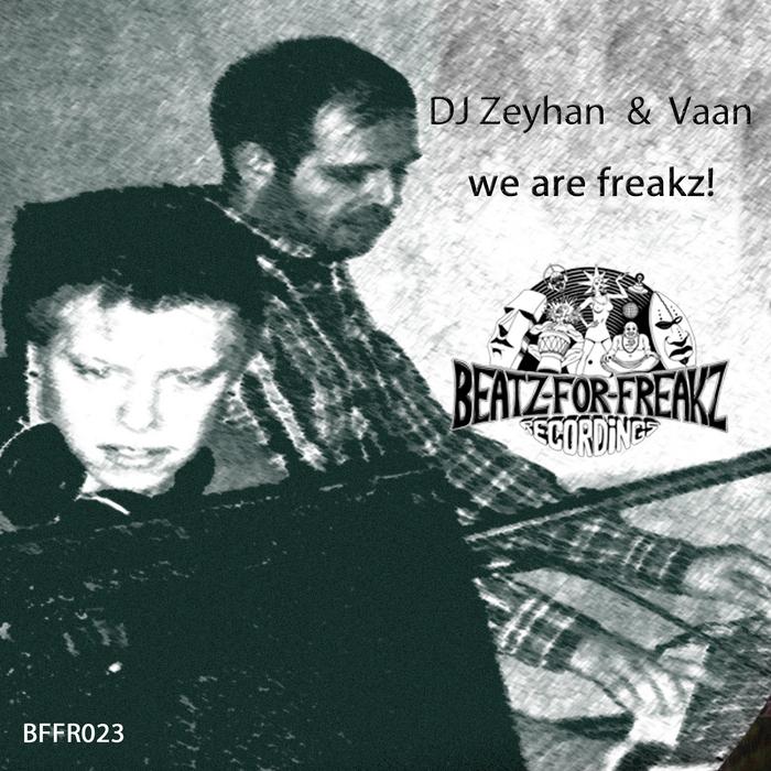Dj Zeyhan & Vaan - We Are Freakz [Beatz for Freakz Recordings BFFR 023] (5 June, 2014)
