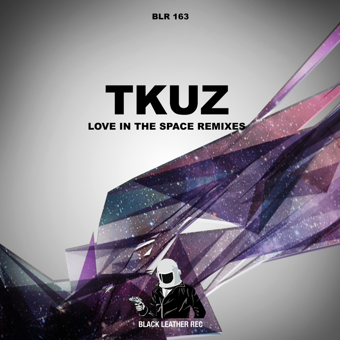 Tkuz - Love In The Space: Remixes [Black Leather BLR 163] (25 July, 2014)