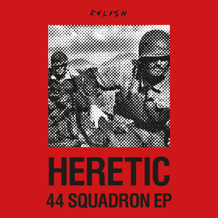 Heretic - 44 Squadron EP [Relish Recordings RR074] (15th August 2014)