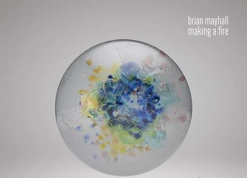 Brian Mayhall - Making a Fire [Mesa Recordings MESA016] (29 September, 2014)