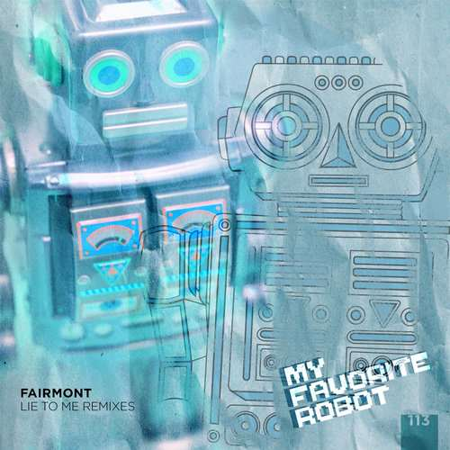 Fairmont - Lie to Me Remixes [My Favorite Robot Records MFR113] (24 November, 2014)