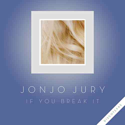 Jonjo Jury - If You Break It [Discotexas DT048] (13 November 2014)