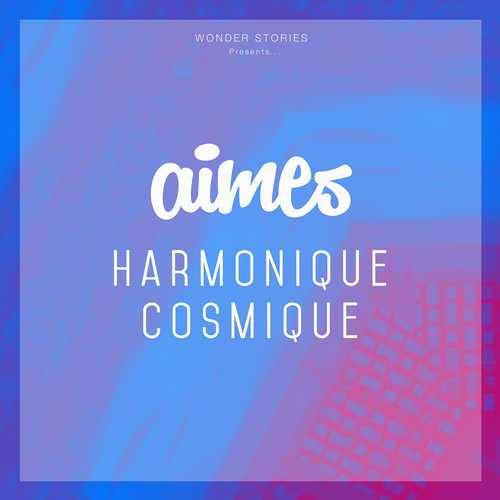 AIMES - Harmonique Cosmique EP [Wonder Stories WS 007] (9 February, 2015)