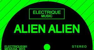 Alien Alien - Myoosic [Electrique Music ELECTRIQUE 081] (9 February, 2015)