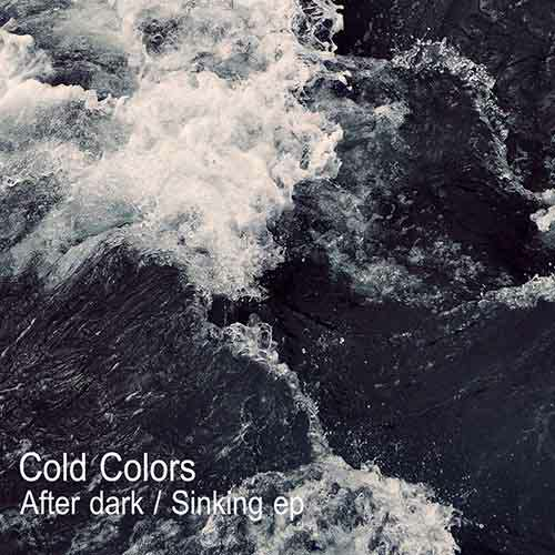 Cold Colors - After dark / Sinking [EP] (01 February 2015)