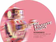 Skinnerbox - Sawtooth Blues EP [My Favorite Robot Records MFR121] (27 April, 2015)