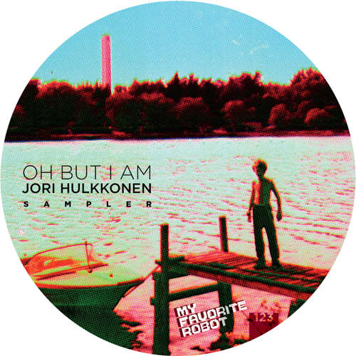 Jori Hulkkonen - Oh But I Am (sampler EP) [My Favorite Robot Records MFR123] (25 May, 2015)
