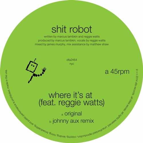 Shit Robot - Where It's At (feat. Reggie Watts) EP [DFA dfa2464] (27 April, 2015)