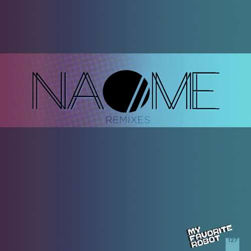 NAOME - NAOME Remixes EP [My Favorite Robot Records MFR127] (27 July, 2015)