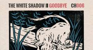 THe WHite SHadow - Goodbye EP [Chapter 24 Records CH006] (3 August, 2015)