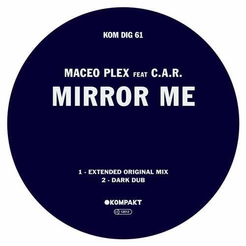 Maceo Plex feat. C.A.R. - Mirror Me [Kompakt KOMPAKTDIGITAL061] (7 September, 2015)