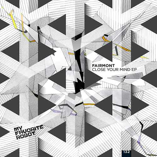 Fairmont - Close Your Mind EP [My Favorite Robot Records MFR132] (30 October, 2015)