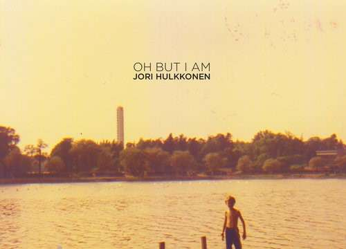 Jori Hulkkonen - Oh But I Am (LP) [My Favorite Robot Records MFR130] (28 September, 2015)