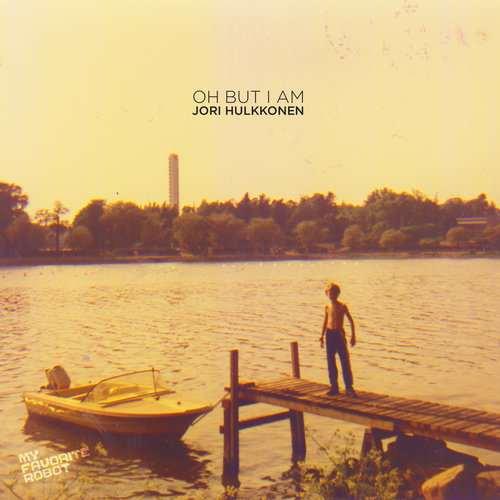 Jori Hulkkonen - Oh But I Am (LP) [My Favorite Robot Records MFR130] (28 September, 2015)