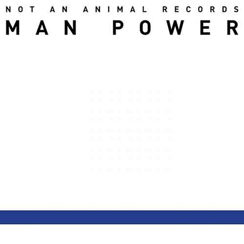 Man Power - Power Theme EP [Not An Animal Records NAAR 001] (2 November, 2015)