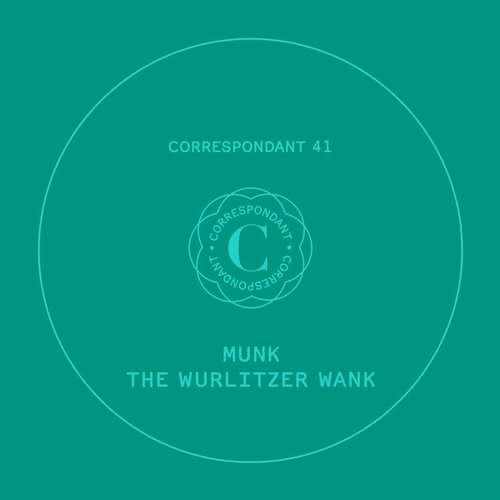 Munk - The Wurlitzer Wank EP [Correspondant CORRESPONDANT41] (30 October, 2015)