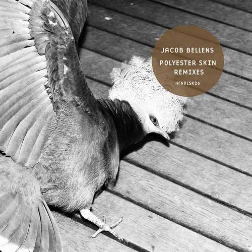Jacob Bellens - Polyester Skin Remixes EP [Hafendisko HFNDISK26] (11 December, 2015)
