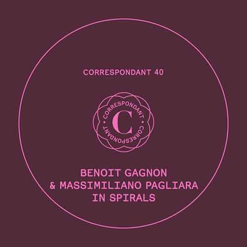 Benoit Gagnon & Massimiliano Pagliara - In Spirals EP [Correspondant CORRESPONDANT 40] (29 January, 2016)
