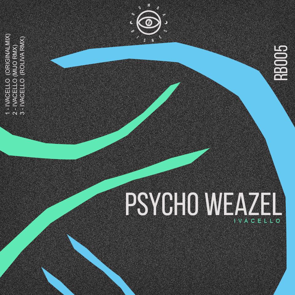 PREMIERE: Psycho Weazel - Ivacello (Roliva Remix) [Rumba Bisnes] (2019)