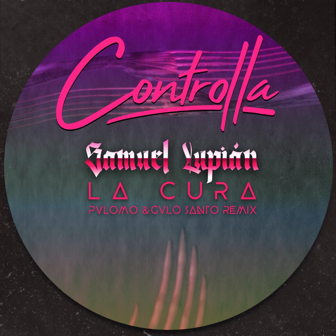 PREMIERE: Samuel Lupián - La Cura (Pvlomo & Galo Santo Remix) [Controlla] (2020)