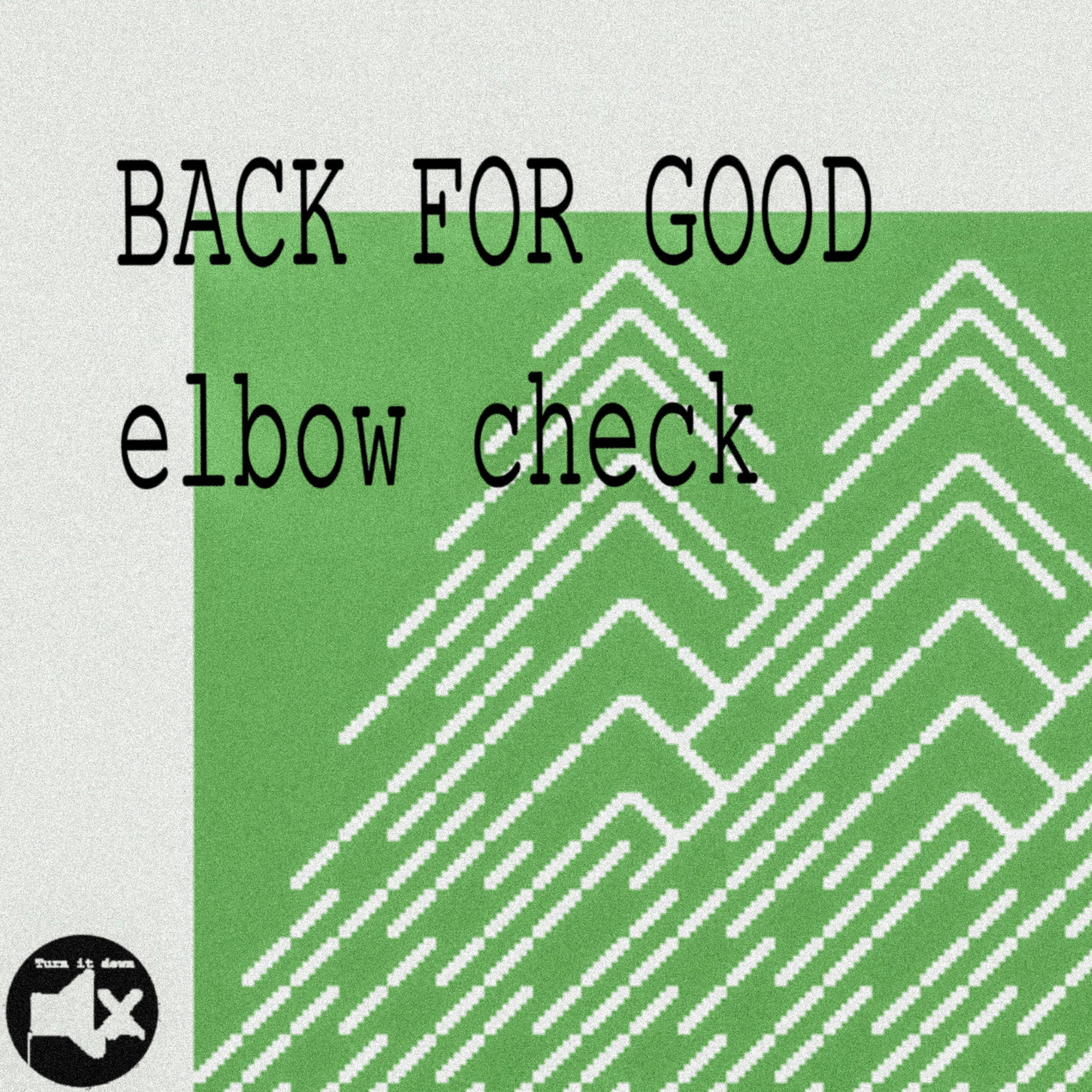 PREMIERE: Back for Good - Elbow Check Two [Turn It Down Music]
