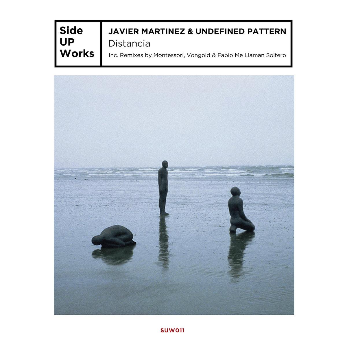 PREMIERE: Javier Martinez & Undefined Pattern - Distancia (Fabio Me Llaman Soltero Remix) [Side Up Works]