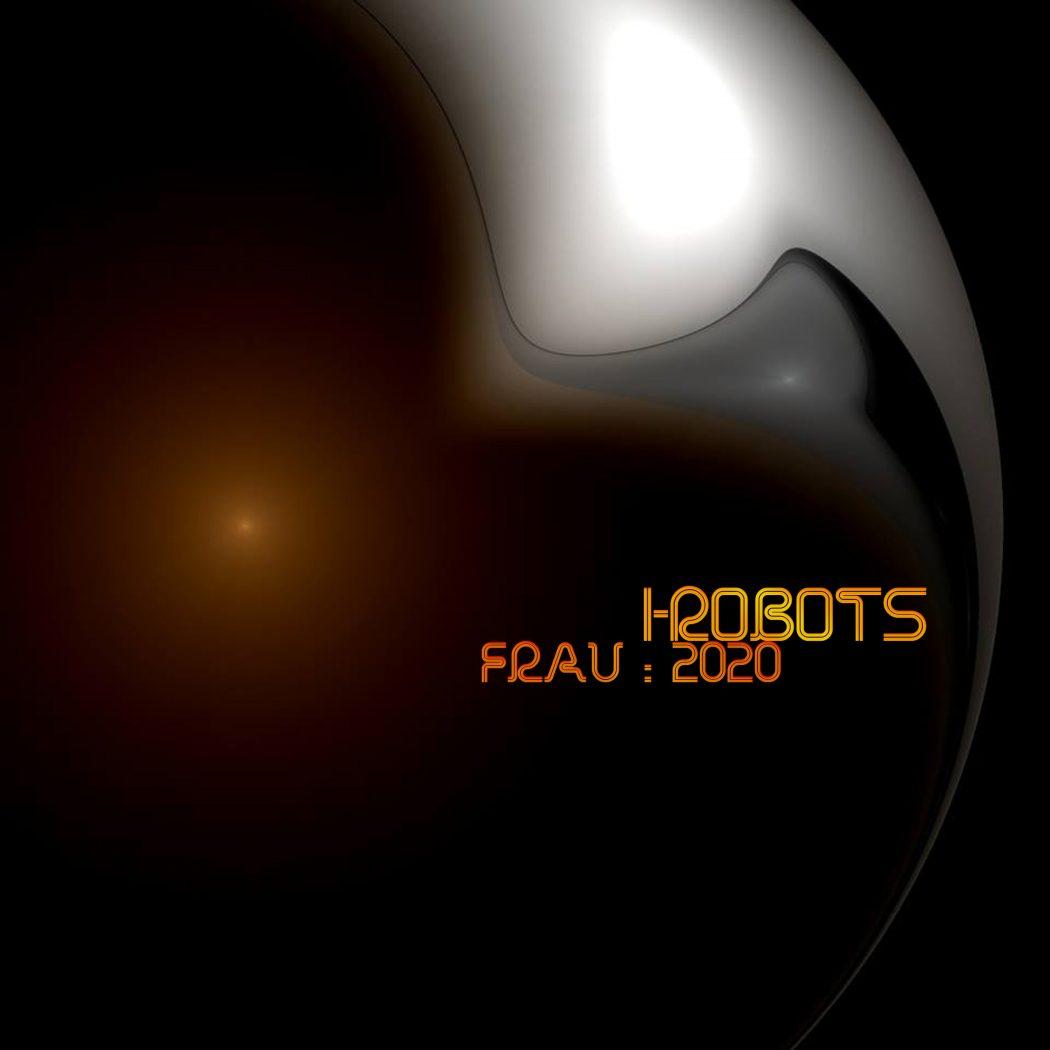 I-ROBOTS – Frau 2020 Pt.1 [Opilec Music] (2020)
