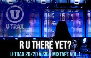 R U There Yet? U?-?TRAX 20?/?20 Vision Mixtape vol. 1