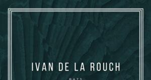 PREMIERE: Ivan De La Rouch - Bats [Espacio Cielo]